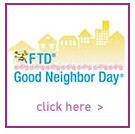 FTD® Good Neighbor Day® 2007 Free Floral Bouquet Participating FTD Floral